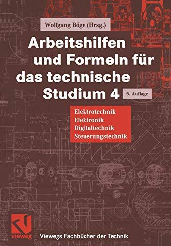 Arbeitshilfen und Formeln für das technische Studium, Bd.4, Elektrotechnik, Elektronik, Digitaltechnik, Steuerungstechnik (Viewegs Fachbücher der Technik)