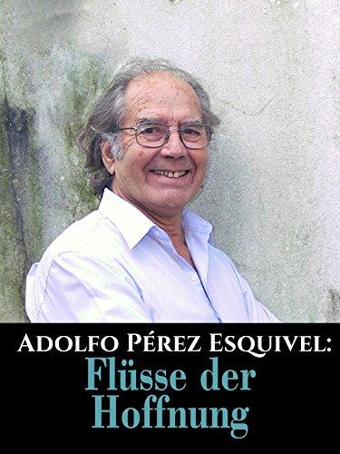 Adolfo Perez Esquivel: Flüsse der Hoffnung [OV]