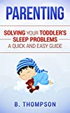 Parenting Toddlers: Solving Your Toddler's Sleep Problems  A Quick and Easy Guide (Toddler, Parenting, Sleep Problems, Toddler Discipline, Toddler Parenting)