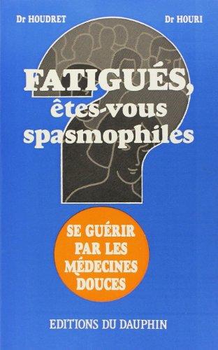 Fatigués, êtes-vous spasmophiles ? : Se guérir par les médecines douces par Jean-Claude Houdret