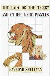 Lady or the Tiger? And Other Logic Puzzles Including a Mathematical Novel That Features Godel's Great Discovery by Raymond M. Smullyan (1992-10-27)