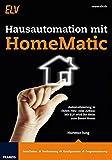 Hausautomation mit HomeMatic: Automatisierung in Ihrem Neu- oder Altbau: Mit ELV wird Ihr Heim zum Smart Home