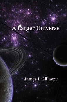 A Larger Universe (English Edition) von [Gillaspy, James]