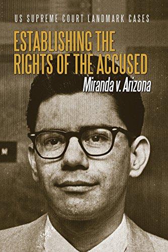 (Establishing the Rights of the Accused: Miranda V. Arizona (US Supreme Court Landmark Cases))
