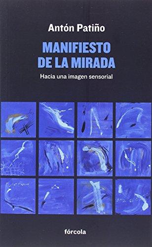 Manifiesto de la mirada : hacia una imagen sensorial por Antón Patiño Pérez