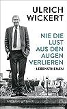 Nie die Lust aus den Augen verlieren: Lebensthemen - Ulrich Wickert