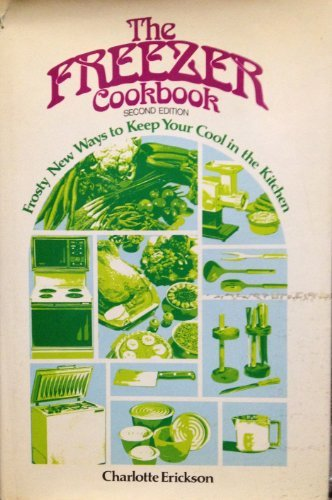 The freezer cookbook by Charlotte Helen Zimmer Erickson (1978-08-02)
