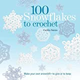 100 Snowflakes to Crochet: Make Your Own Snowdrift-To Give or to Keep