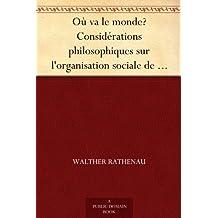 Où va le monde? Considérations philosophiques sur l'organisation sociale de demain (French Edition)