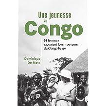 Une jeunesse au Congo: 14 femmes racontent leurs souvenirs du Congo belge