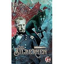 Die Silbernen: Ein Steamfantasy-Roman