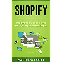 Shopify: Step by Step Guide on How to Make money Selling on Shopify (English Edition)