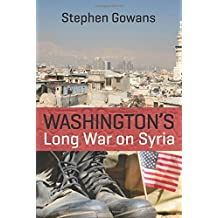 WASHINGTONS LONG WAR ON SYRIA