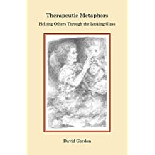 Therapeutic Metaphors: Helping Others Through the Looking Glass (English Edition)