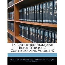La Revolution Francaise: Revue D'Histoire Contemporaine, Volume 47