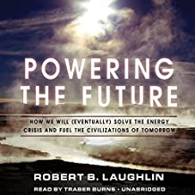 Powering the Future: How We Will (Eventually) Solve the Energy Crisis and Fuel the Civilization of Tomorrow