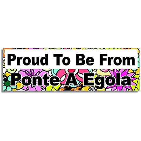 Proud To Be From Ponte A Egola Car Sticker Sign / Auto Adesivi - Decal Bumper Sign - 5 Colours - Flowers
