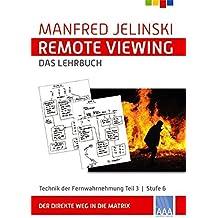 Remote Viewing - das Lehrbuch Teil 1-4 / Remote Viewing - das Lehrbuch Teil 3: Technik der Fernwahrnehmung Stufe 6