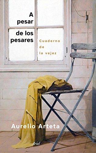 A pesar de los pesares: Cuaderno de la vejez (Spanish Edition)