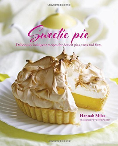Sweetie Pie - Deliciously indulgent recipes for dessert pies, tarts and flans by Hannah Miles (2015-01-06)