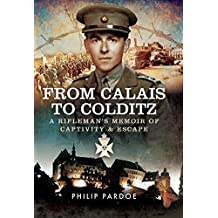 From Calais to Colditz: A Rifleman's Memoir of Captivity and Escape