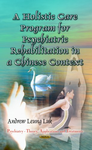 Holistic Care Program for Psychiatric Rehabilitation in a Chinese Context (Psychiatry - Theory, Applications and Treatments) (Rehabilitation Services-andrew)