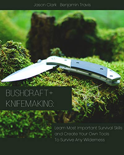 Libro Epub Gratis Bushcraft+Knifemaking: Learn Most Important Survival Skills and Create Your Own Tools To Survive Any Wilderness