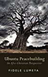 Ubuntu Peacebuilding: An Afro-Christian Perspective (African Perspectives of Reconciliation) (Volume 1) by Fidele Ayu Lumeya (2016-03-14)