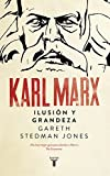 Karl Marx: Ilusión y grandeza (Biografías)
