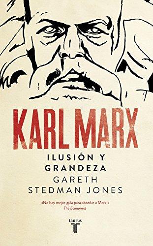 Karl Marx: Ilusión y grandeza (Biografías) por Gareth Stedman-Jones