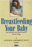 Breastfeeding Your Baby (National Childbirth Trust Guides)