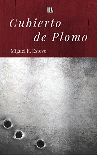 Cubierto de plomo (crónicas del ángulo nº 1) por Miguel E. Esteve