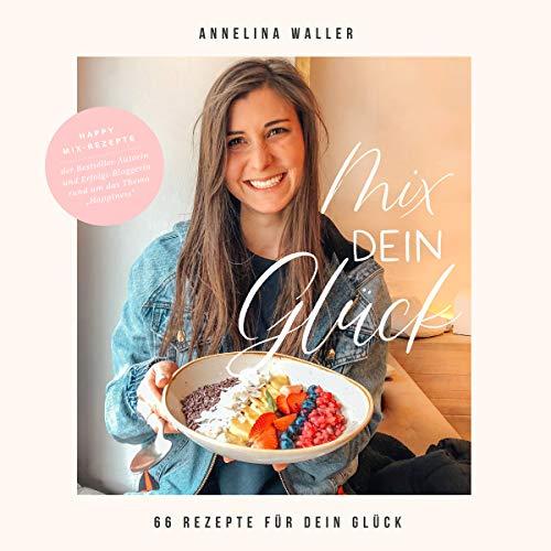 Vegan Kochbuch & Backbuch: Mix dein Glück! - 66 einfache Rezepte für Blender & Standmixer   Leckeres veganes & vegetarisches Essen   Low Carb, Bowls, Meal Prep, Smoothies, Dessert, Dips & Gebäck