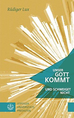 Unser Gott kommt und schweiget nicht: Leipziger Universitätspredigten