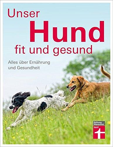 Unser Hund - fit und gesund: Alles über Ernährung und Gesundheit