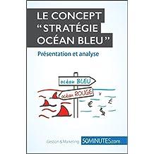 """Le concept """"stratégie Océan bleu"""" - Présentation et analyse (Gestion & Marketing ( nouvelle édition ) t. 16)"""