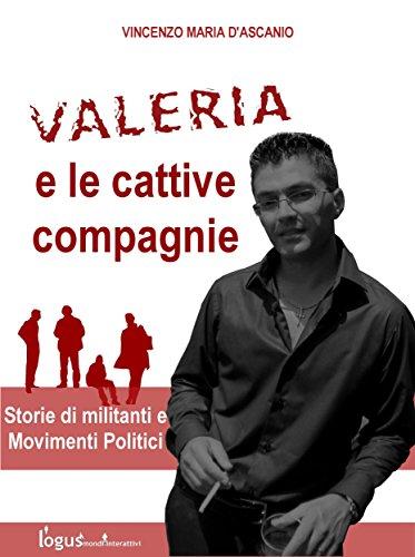 Valeria e le cattive compagnie: Storie di militanti e movimenti politici