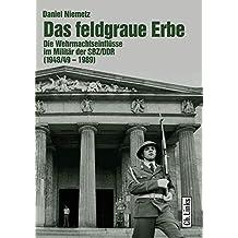 Das feldgraue Erbe. Die Wehrmachtseinflüsse im Militär der SBZ/DDR (1948/49-1989)