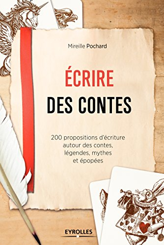 Ecrire des contes: 200 propositions d'écriture autour des contes, légendes, mythes et épopées. par Mireille Pochard