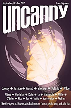 Uncanny Magazine Issue 18: September/October 2017 by [Thomas, Lynne M., Jemisin, N.K., Wilde, Fran, Cooney, C. S. E. , Valente, Catherynne M., Prasad, Vina Jie-Min , Sherman, Delia, Lo, Malinda, Aldred, Sophie]
