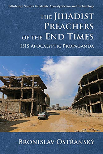 The Jihadist Preachers of the End Times: Isis Apocalyptic Propaganda (Edinburgh Studies in Islamic Apocalypticism and Eschatology)