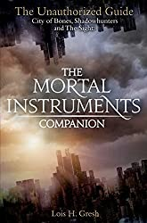 The Mortal Instruments Companion: City of Bones, Shadowhunters and the Sight: The Unauthorized Guide by Lois H. Gresh (2013-06-20)