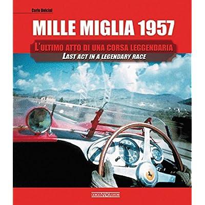 Mille Miglia 1957. L'ultimo Atto Di Una Corsa Leggendaria. Ediz. Italiana E Inglese