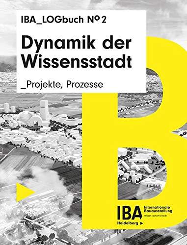 Dynamik der Wissensstadt: Projekte, Prozesse. IBA LOGbuch No 2
