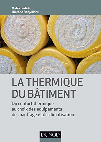 La thermique du bâtiment : Du confort thermique au choix des équipements de chauffage et de clim (Technique et Ingénierie)