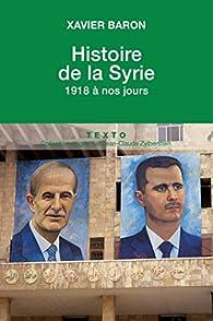 Histoire de la Syrie. 1918 à nos jours par Xavier Baron