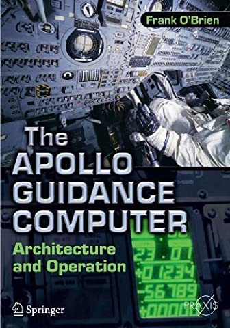 The Apollo Guidance Computer: Architecture and Operation (Springer Praxis Books) by Frank O