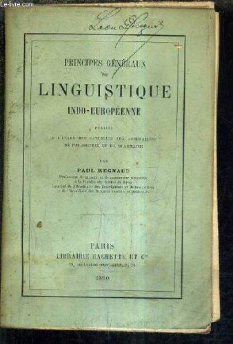 PRINCIPES GENERAUX DE LINGUISTIQUE INDO EUROPEENNE PUBLIES A L'USAGE DES CANDIDATS AUX AGREGATIONS DE PHILOSOPHIE ET DE GRAMMAIRE.