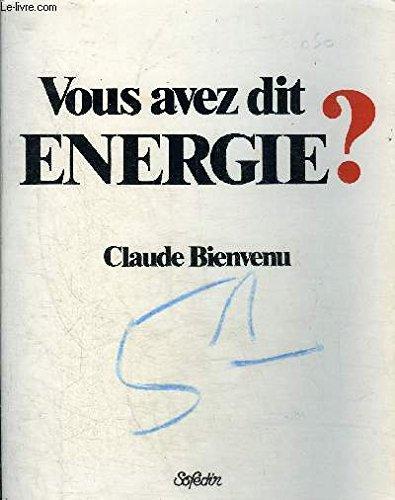 Vous avez dit énergie ? par Claude Bienvenu