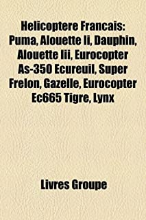 Hlicoptre Franais: Puma, Alouette II,: Eurocopter SA330 Puma, Alouette II, Dauphin, Alouette III, Eurocopter AS350 Écureuil, Super Frelon, Gazelle, ... EC725, Panther, Lama, Eurocopter X3, Cabri G2 (1159720975) | Amazon price tracker / tracking, Amazon price history charts, Amazon price watches, Amazon price drop alerts